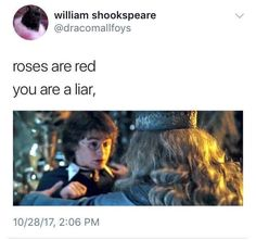 Roses are red You are a liar Did you put your name in the goblet of Fire