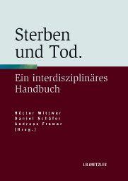 """Zentrale Wissenschaftsdebatten verstehen mit den """"Interdisziplinären Handbüchern"""" von J.B. Metzler: """"Sterben und Tod"""" von Héctor Wittwer, Daniel Schäfer und Andreas Frewer (Hrsg.)!"""