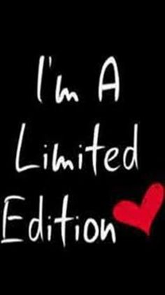 I'm a limited edition ❤ bitch be original
