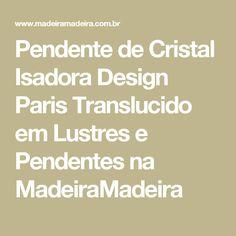 Pendente de Cristal Isadora Design Paris Translucido em Lustres e Pendentes na MadeiraMadeira