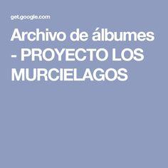Archivo de álbumes - PROYECTO LOS MURCIELAGOS