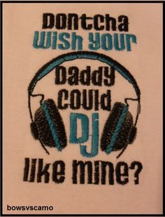 Dontch Wish Your Daddy Could DJ Like Mine Embroidered Bodysuit Baby | theladybug50171 - Clothing on ArtFire