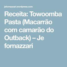 Receita: Towoomba Pasta (Macarrão com camarão do Outback) – Je fornazzari