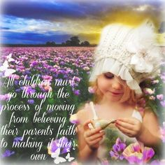 All children must go through the process of moving from believing their parents' faith to making it their own