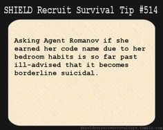 S.H.I.E.L.D. Recruit Survival Tip #514: Asking Agent Romanov if she earned her code name due to her bedroom habits is so far past ill-advised that it becomes borderline suicidal.