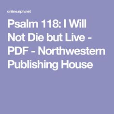 Psalm 118: I Will Not Die but Live - PDF - Northwestern Publishing House