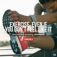 Exercise, Even If You Don't Feel Like It