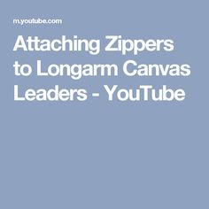 Attaching Zippers to Longarm Canvas Leaders - YouTube