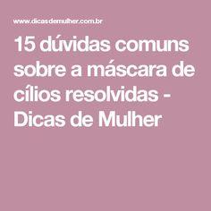 15 dúvidas comuns sobre a máscara de cílios resolvidas - Dicas de Mulher
