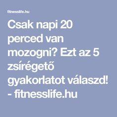 Csak napi 20 perced van mozogni? Ezt az 5 zsírégető gyakorlatot válaszd! - fitnesslife.hu