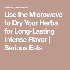 Use the Microwave to Dry Your Herbs for Long-Lasting Intense Flavor | Serious Eats