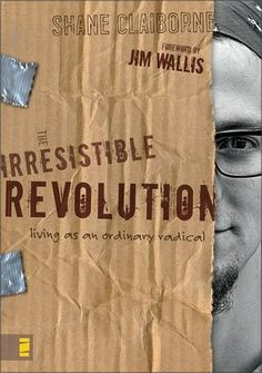 The Irresistible Revolution: Living as an Ordinary Radical (saw the author speak at our National Youth Gathering and was blown away and stirred up by his message!)