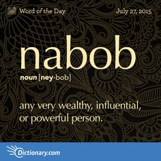 """Nabob - any very wealthy, influential, or powerful person. Origin: from the Hindi word nawāb meaning """"viceroy"""". Interesting English Words, Unusual Words, Weird Words, Rare Words, Learn English Words, Unique Words, Cool Words, Fancy Words, Big Words"""