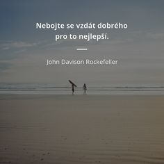 Nebojte se vzdát dobrého pro to nejlepší. John Davison, Wise Words, Quotations, Positivity, Motivation, Quotes, Life, Instagram, Quotation