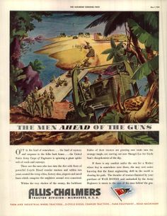 """Allis-Chalmers Advertising.  Farm and industrial wheel Tractors production. Farm equipment. head line : """"The men AHEAD of the guns"""" 1943"""