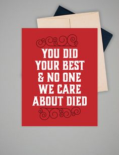 You Did Your Best & No One We Care About Died greeting card