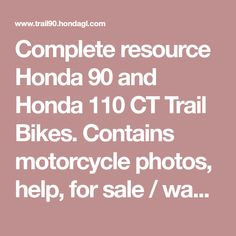 Complete resource Honda 90 and Honda 110 CT Trail Bikes. Contains motorcycle photos, help, for sale / wanted ads, parts guide & owners forum community discussion board. Honda 90, Wanted Ads, Bike Photo, Bike Trails, Community, Motorcycle, Board, Photos, Pictures