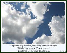 """""""...spojrzawszy w niebo, westchnął i rzekł do niego: """"Effatha"""", to znaczy: """"Otwórz się""""..."""". Nieustanna prośba Boga do człowieka."""