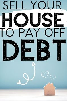 Should you sell your home to pay off your debt? Getting out of debt is tough, downsizing your house might be the right answer. Pay Debt, Debt Payoff, Sell My House, Selling Your House, Minimalist Living Tips, Money Saving Tips, Money Tips, Mortgage Tips, Financial Peace