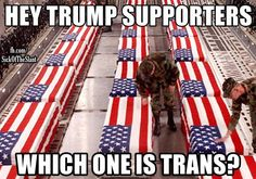 If their son or daughter were in peril and needed to be rescued, would they care if the rescuer were trans? Not me. They want to serve and protect our country, let them. They are people, like everyone else.