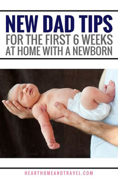 New Dad Tips for the First 6 Weeks at Home with a Newborn