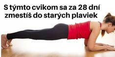 S týmto cvikom sa za 28 dní zmestíš do starých plaviek Pivot Friends, Love My Body, Planking, Body Care, Health And Beauty, Health Fitness, Hair Beauty, Weight Loss, Exercise