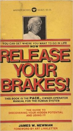 Release Your Brakes : The Pace Owner-Operator Manual for the Human System: James W. Newman, Foreword by Art Linkletter