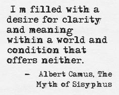 I'm Filled With A Desire For Clarity and Meaning Within A World And Condition That Offers Neither - Albert Camus, The Myth of Sisyphus Poetry Quotes, Book Quotes, Words Quotes, Wise Words, Me Quotes, Sayings, Wisdom Quotes, Infp Quotes, Spirit Quotes