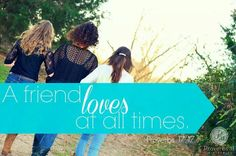 A friend loves at all times ♥