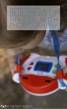 I'm learning that I can encourage my children by photographing them and celebrating their interest in photography. #myunexpectedeveryday   In The Next 30 Days