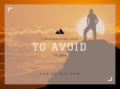 We've compiled a list of mistakes you won't want to make next year if being a better leader is on your list of resolutions, and we challenge you to avoid these 7 leadership mishaps throughout 2016.