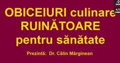 Dr. Calin Marginean - Obiceiuri culinare ruinatoare pentru sanatate Health, Salud, Health Care, Healthy