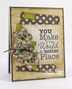 You Make the World a Better Place - MFTWSC #104 by Bar - Cards and Paper Crafts at Splitcoaststampers