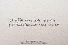"""""""Il suffit d'une seule rencontre pour faire basculer toute une vie"""" #citation #rencontre #amour"""