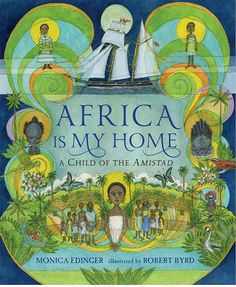 Africa Is My Home: A Child of the Amistad by Monica Edinger, illustrated by Robert Byrd - the famous slaveship mutiny, trial (with John Quincy Adams for the defense!), and aftermath through the eyes of a captive child Robert Byrd, Chapter Books, Children's Literature, West Africa, South Africa, Historical Fiction, Sierra Leone, Book Lists, Nonfiction