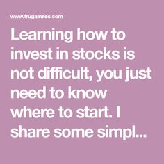 Learning how to invest in stocks is not difficult, you just need to know where to start. I share some simple tips to start investing in the stock market.