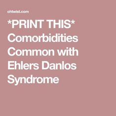 Comorbidities (unofficial) listing of diseases and syndromes that are commonly found in people with Ehlers Danlos Syndrome. Chronic Migraines, Chronic Fatigue, Chronic Illness, Chronic Pain, Fibromyalgia, Elhers Danlos Syndrome, Marfan Syndrome, Irritable Bowel Syndrome, Cluster Headaches