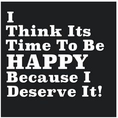 "59 Positive Memes - ""I think it's time to be happy because I deserve it! Motivational Memes, Inspirational Memes, Positive Memes, Positive Thoughts, Happy Thoughts, August Quotes, You At Work, Negative Thinking, I Deserve"