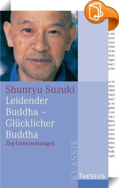 Leidender Buddha - Glücklicher Buddha    :  Im Einklang mit der Wirklichkeit  Diese Zen-Unterweisungen sind das Alterswerk des einflussreichen und weltweit bekannten Zen-Meisters.  Die Entwicklung des Zen im Westen ist eng mit der Persönlichkeit Shunryu Suzukis verbunden. Dieses Buch enthält Unterweisungen von Suzuki Roshi, die er anderthalb Jahre vor seinem Tod in den USA gelehrt hat. In ihnen befasst er sich mit dem Sandokai, einem der frühesten Zen-Texte, die uns von den alten chine...