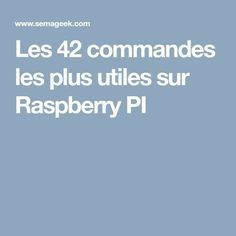 Les 42 commandes les plus utiles sur Raspberry PI Linux, Projets Raspberry Pi, Computer Science, Arduino, Geek Stuff, Software, Hardware, Home Tech, Technology