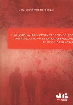 Comentario a la Ley Orgánica 5/2000, de 12 de enero, reguladora de la responsabilidad penal de los menores / José Antonio Martínez Rodríguez.    J.M. Bosch, 2015
