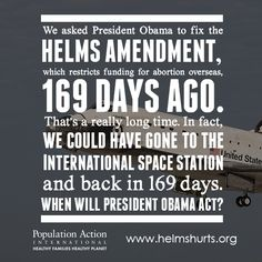 President Obama, please fix the Helms Amendment so women can access the reproductive health care they need. #HelmsHurts
