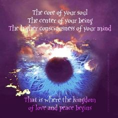 The core of your Soul... the center of your Being... That is where the kingdom of Love & Peace begins... ♥♥