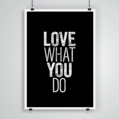 Choose a job that you love to do, and you will never have to work a day in your life!