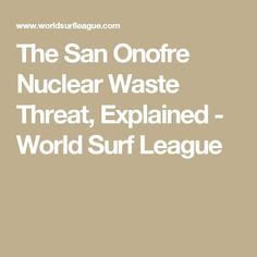 The San Onofre Nuclear Waste Threat, Explained - World Surf League