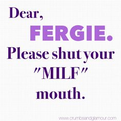"""Fergie wrote a song called """"M.I.L.F. $"""", saying  she is empowering women and mothers through this song. It's a joke. Don't listen to her. We are more then our bodies! Read m…"""