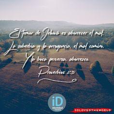 El temor de Jehová es aborrecer el mal; La soberbia y la arrogancia, el mal camino, Y la boca perversa, aborrezco. Proverbios 8:13 #Jesus #God #Father #HolySpirit #Gospel #Bible #Love #jesusontheweb #Ideas #solovedtheworld