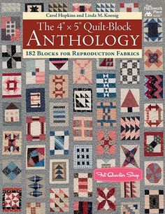 """The 4"""" x 5"""" Quilt-Block Anthology - 182 Blocks for Reproduction Fabrics by Carol Hopkins and Linda M. Koenig - March 2017"""