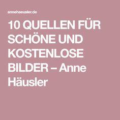 10 QUELLEN FÜR SCHÖNE UND KOSTENLOSE BILDER – Anne Häusler