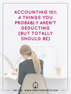 Accounting 101: 4 Things You Probably Aren't Deducting (But Totally Should Be) // Mei Pak - Creative Hive